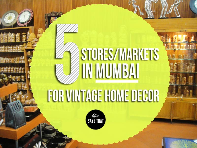 5 STORES / MARKETS FOR VINTAGE HOME DECOR IN MUMBAI