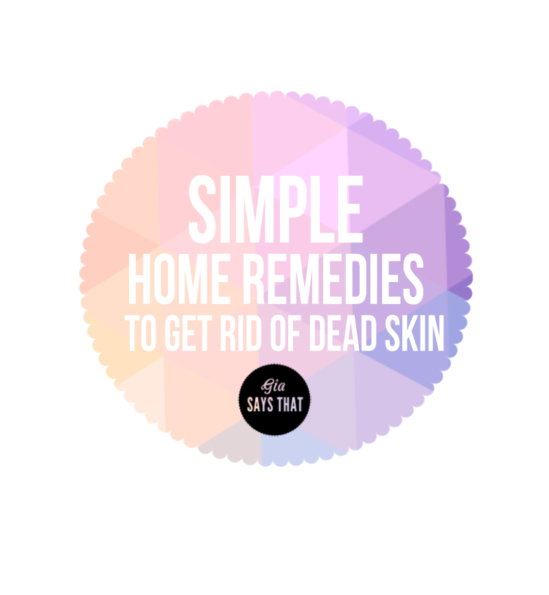 HOME REMEDIES TO GET RID OF DEAD SKIN